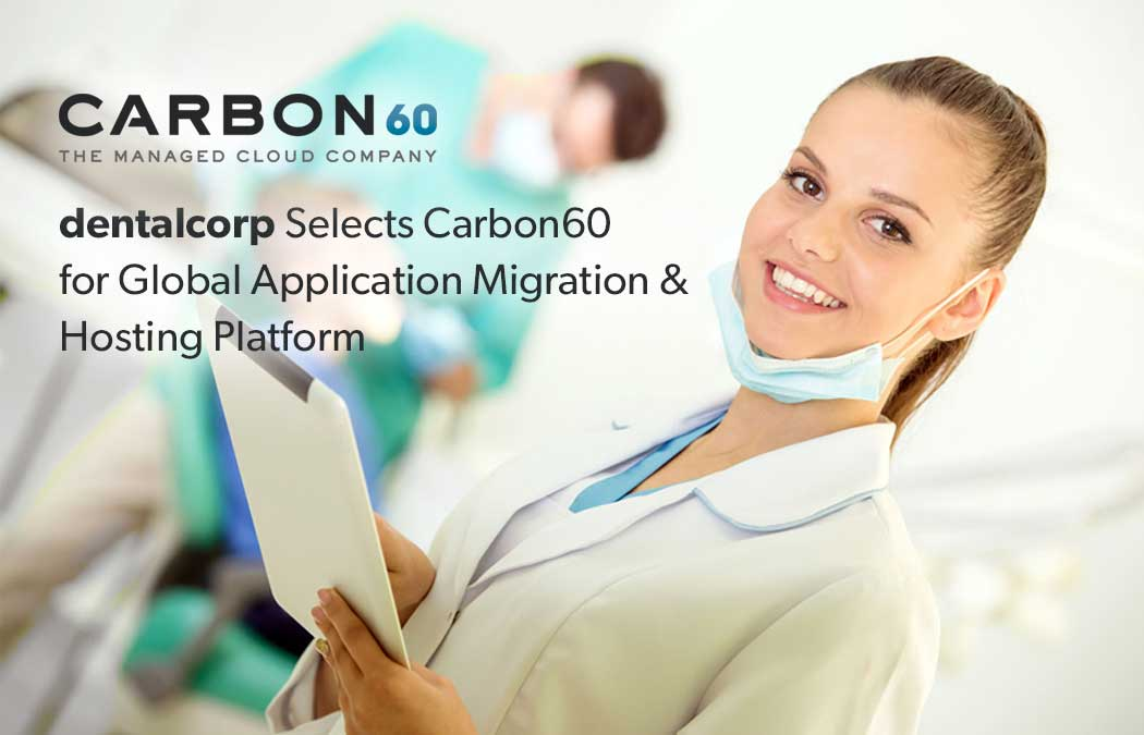 dentalcorp selects carbon60 for global application migration and hosting platform